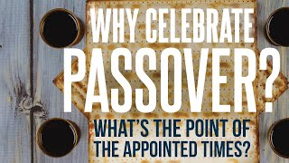 Why celebrate Passover?  What's the point of the appointed times?