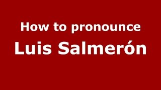 How to pronounce Luis Salmerón (Spanish/Argentina) - PronounceNames.com