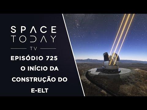 O Início da Construção do E-ELT - Space Today TV Ep.725