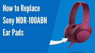 how to Replace Sony MDR-100ABN Headphones Ear Pads/Cushions  Geekria