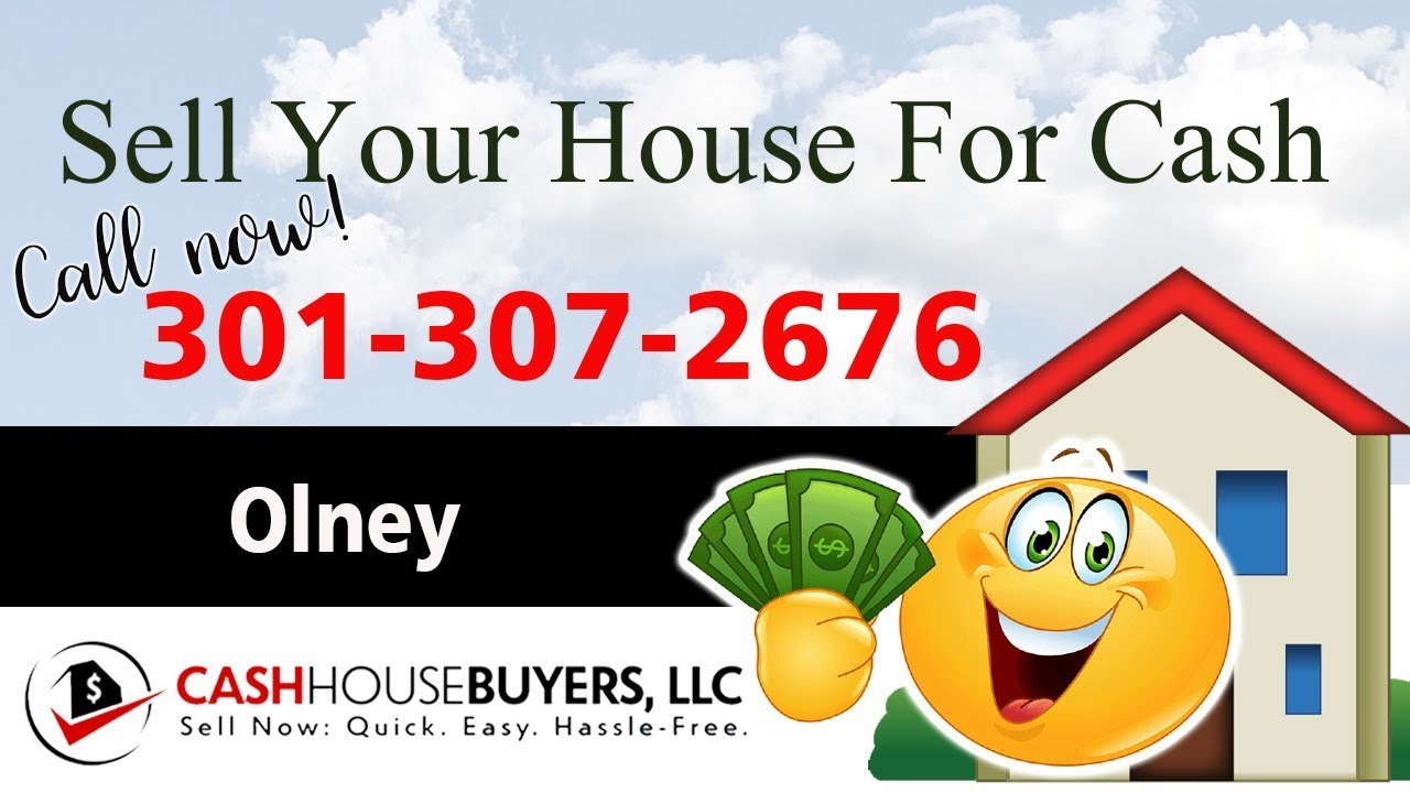 SELL YOUR HOUSE FAST FOR CASH Olney MD  CALL 301 307 2676 We Buy Houses Olney MD