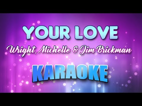 Wright, Michelle & Jim Brickman - Your Love (Karaoke version with Lyrics)
