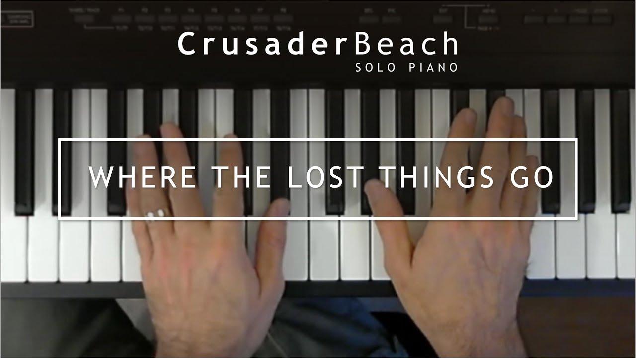Crusaderbeach Where The Lost Things Go Beautiful Modern Instrumental Piano Music Youtube