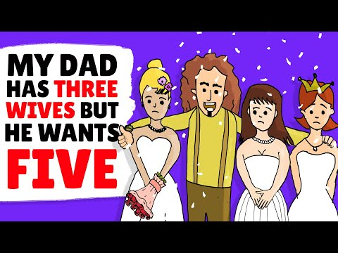 My Dad Has Three Wives But He Wants Five