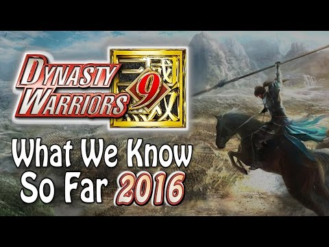 Dynasty Warriors 9 - Everything We Know So Far (2016)
