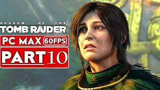 SHADOW OF THE TOMB RAIDER Gameplay Walkthrough Part 10 [1080p HD 60FPS PC] - No Commentary