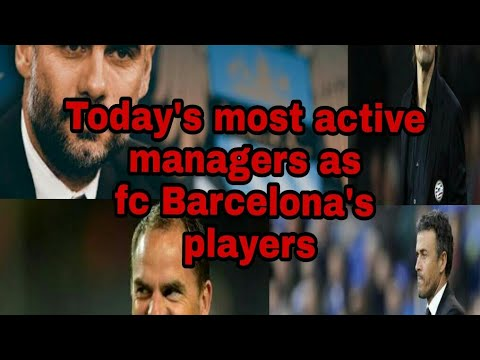 Today's most active managers as Fc Barcelona's players.