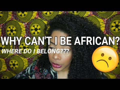 WHY CAN'T I BE AFRICAN?? | Where do I belong?