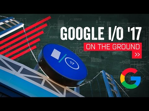 Google I/O 2017: Building The Future