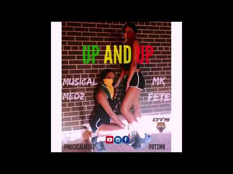 UP AND UP  MUSICAL MEDZ FT MK FÊTE