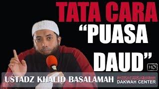 TATA CARA PUASA DAUD - USTADZ KHALID BASALAMAH 2017 Video