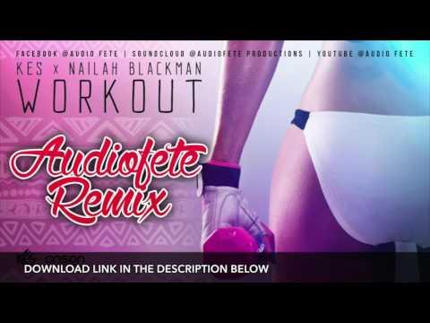Workout (AudioFete Remix) (2017 Soca) - Kes x Nailah Blackman