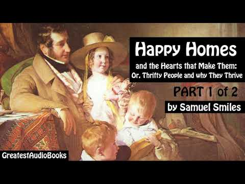 HAPPY HOMES by Samuel Smiles P1 of 2 - FULL AudioBook | Grea