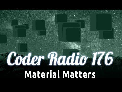 Material Matters | Coder Radio 176