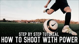 How To Shoot With Power | Shooting Tutorial For Footballers | The Ultimate Guide