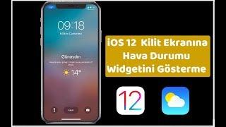 iOS 12 Kilit ekranına hava durumu widgeti
