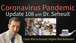 Coronavirus Pandemic Update 108: High Risk COVID 19 Behaviors; Cases Rise in Europe