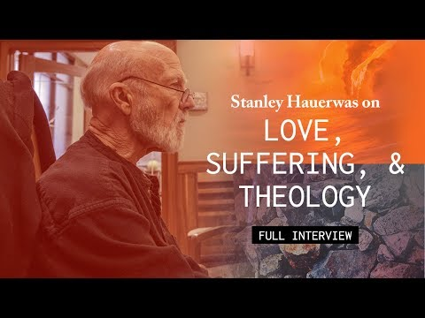 Love, Suffering, and Theology with Stanley Hauerwas