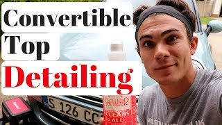 How To Clean Convertible Tops... It's A Little Complicated