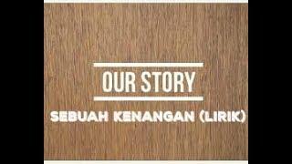 Our story - sebuah kenangan + (lirik)
