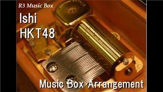 Ishi/HKT48 [Music Box]