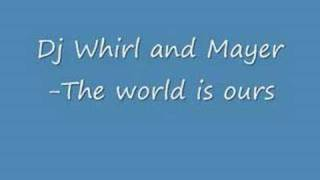Dj Whirl and Mayer - The world is ours