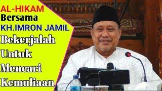 Download lagu KH.IMRON JAMIL TERBARU AL-HIKAM | Bekerjalah Untuk Mecari Kemuliaan