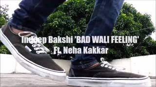 "Indeep Bakshi ""BAD WALI FEELING"" Video Song Ft. Neha Kakkar | T-Series"