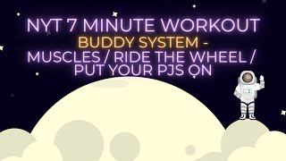 7 Min Workout  - Buddy System - Muscles / Ride The Wheel / Put Your PJs On