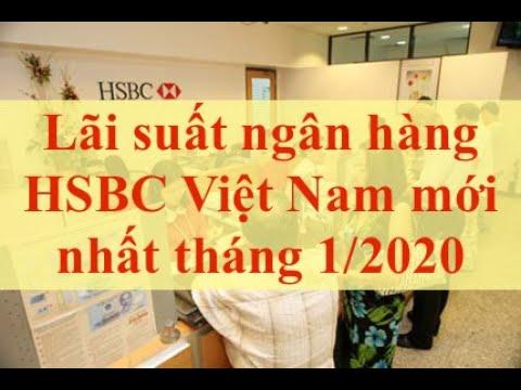 Lãi Suất Ngân Hàng HSBC Việt Nam Mới Nhất Tháng 1/2020