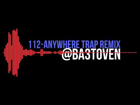 // 112 - Anywhere [Trap Remix] // 2018 //