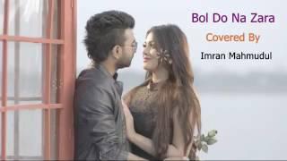 Bol Do Na Zara   Covered Imran Mahmudul    BD 2016