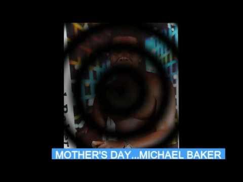 MOTHER'S DAY...MICHAEL BAKER