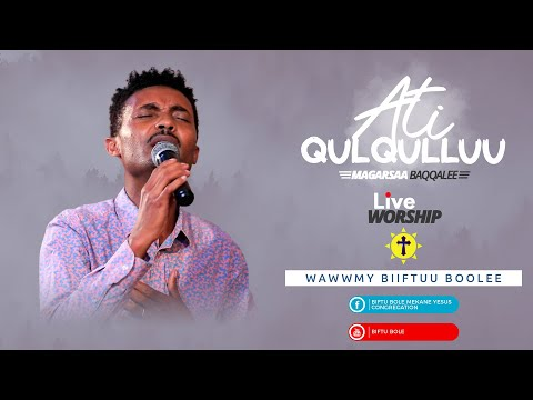 Far.Magarsaa Baqqalee - Ati Qulqulluu (new live worship)