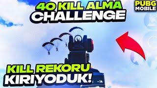 40 KİLL ALMA CHALLENGE! KİL REKORU KIRIYODUK!!! | PUBG MOBİLE