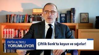 Fatih Altaylı yorumluyor: Çiftlik Bank'ta koyun ve sığırlar!