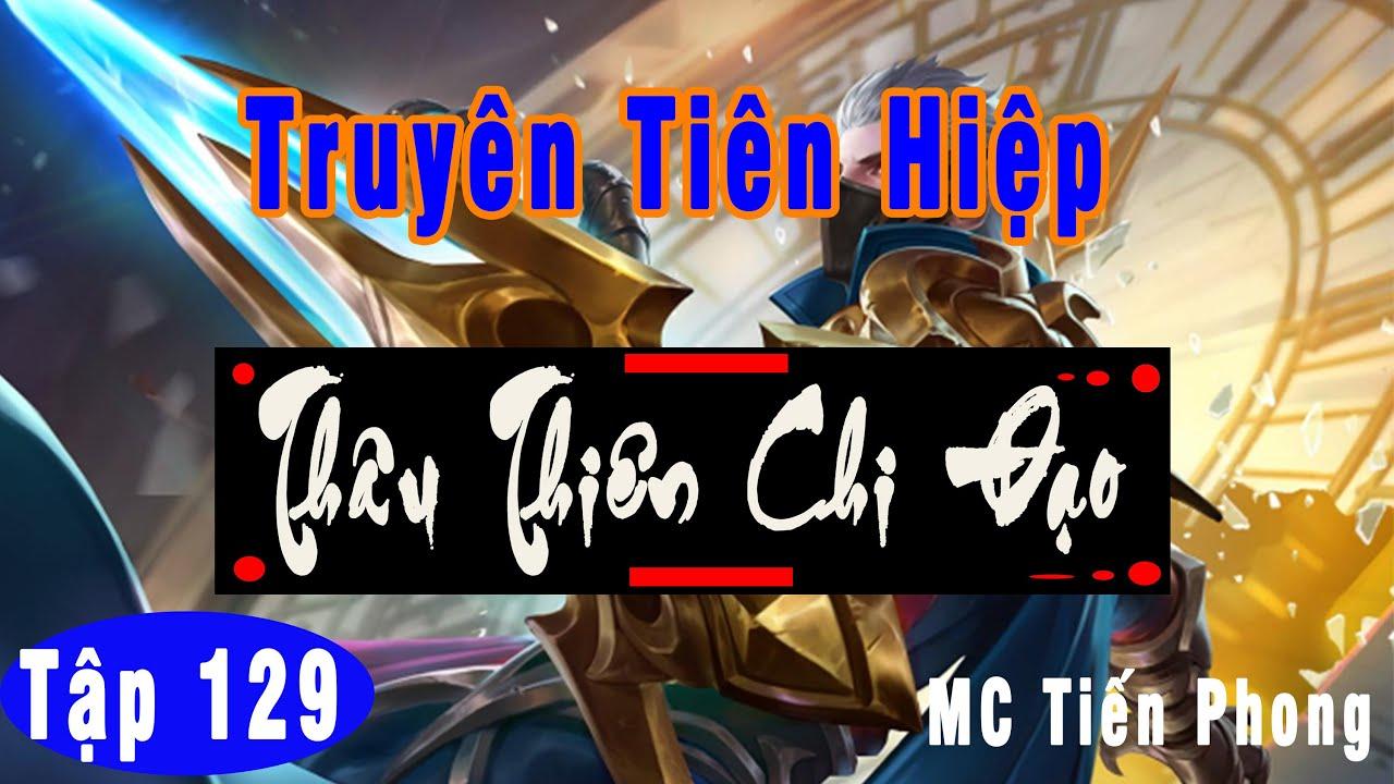 [TẬP 129] THÂU THIÊN CHI ĐẠO: CHIẾN TAM YÊU | MC Tiến Phong |Truyện tiên hiệp hay nhất 2021