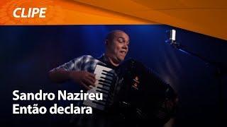Sandro Nazireu - Então declara [ CLIPE OFICIAL ]