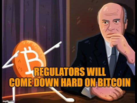 Regulators Will Come Down Hard on Bitcoin