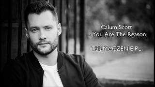 Calum Scott - You Are The Reason TŁUMACZENIE PL Video