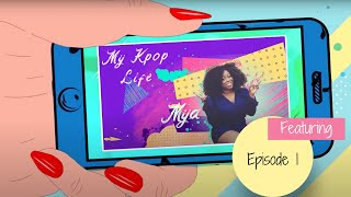 Meet Mya as she takes us on her journey as a Black Kpop BTS Stan!  | My Kpop Life Ep. 1