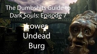 The Dumbshits Guide to Dark Souls: Lower Undead Burg