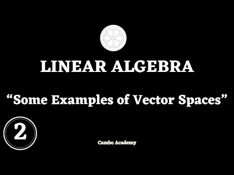 Linear Algebra - Some Examples of Vector Spaces