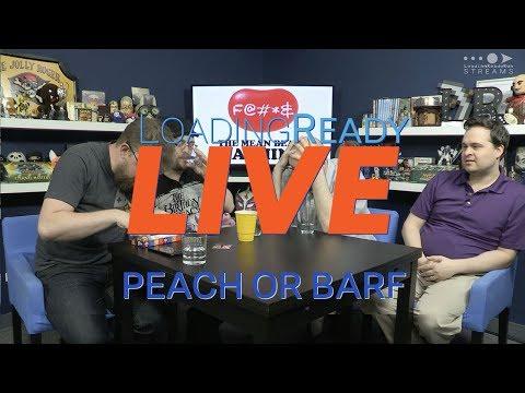 LoadingReadyLIVE Ep24 — Peach or Barf