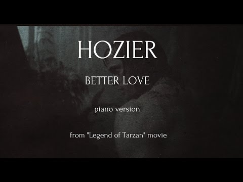 """Hozier - Better Love - Piano Cover (from """"The Legend Of Tarzan"""" Movie)"""