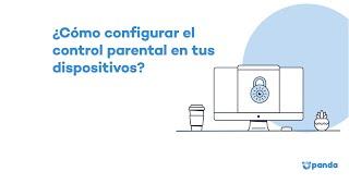 ¿Cómo configurar el control parental en dispositivos? Explicación por navegador - Panda Security