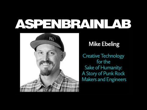 AspenBrainLab - Mick Ebeling  - Creative Technology for the Sake of Humanity
