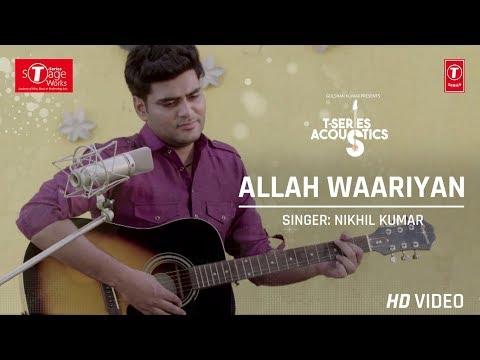 Allah Waariyan : Nikhil Kumar (Cover Song)   T-Series Acoustics