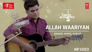 Allah Waariyan : Nikhil Kumar (Cover Song) | T-Series Acoustics
