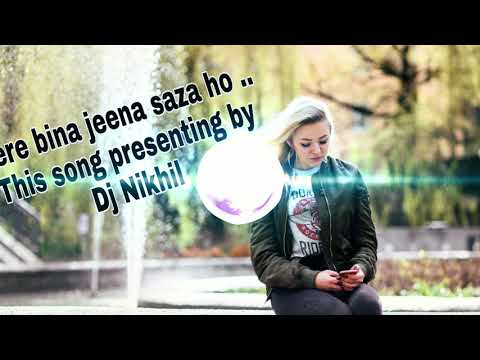 Tere Bina Jeena Saza Ho Gaya This Song Remix By Dj Nikhil Phone Ka Volume Thoda Km Kr Ke Sune Clears